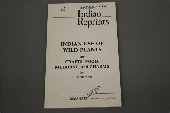 Indian Use of Wild Plants for Crafts, Food, Medicine, and Charms